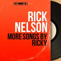 More Songs By Ricky — Rick Nelson