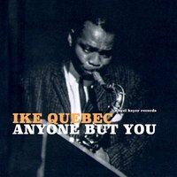 Anyone but You — Ike Quebec