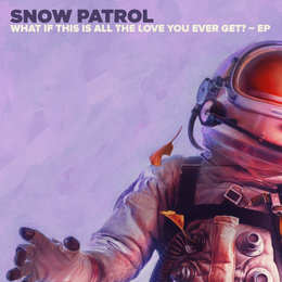 What If This Is All The Love You Ever Get? - EP — Snow Patrol