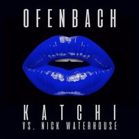 Katchi (Ofenbach vs. Nick Waterhouse) - EP — Ofenbach, Nick Waterhouse