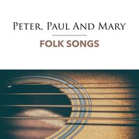Folk Songs — Peter, Paul & Mary