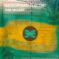 The Deejay — Background Electric