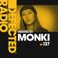 Defected Radio Episode 137 (hosted by Monki) — Defected Radio