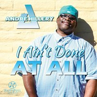 I Aint Done at All — Andre Hillery
