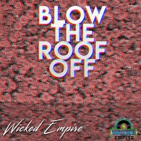 Let's Blow the Roof Off — Wicked Empire