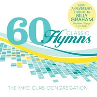 60 Classic Hymns: 60th Anniversary Tribute To Billy Graham — Mike Curb Congregation