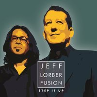 Step It Up — Jeff Lorber Fusion