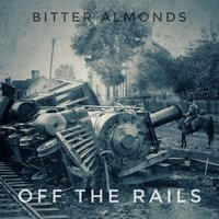 Off the Rails — Bitter Almonds