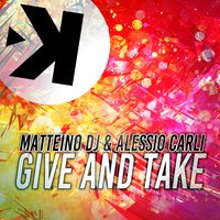 Give and Take — Matteino DJ, Matteino DJ, Alessio Carli, Alessio Carli