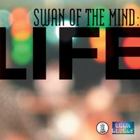 Life — Swan of the Mind