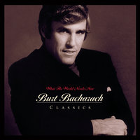 What The World Needs Now: Burt Bacharach Classics — Burt Bacharach