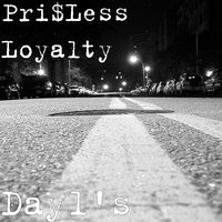Day1's — Pri$less Loyalty