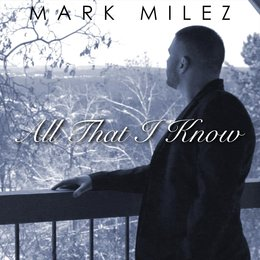All That I Know — Mark Milez