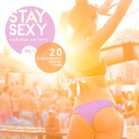 Stay Sexy, Vol. 1 (20 Sweet & Groovy Summer Tunes) — сборник