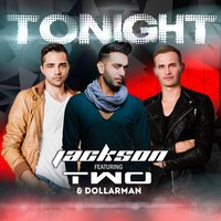 Tonight — Two, DollarMan, DJ Jackson