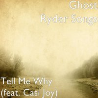 Tell Me Why — Casi Joy, Ghost Ryder Songs