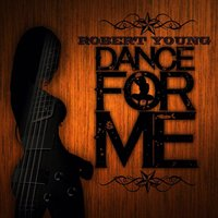 Dance for Me EP — Robert Young