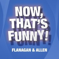 Now That's Funny — Flanagan & Allen