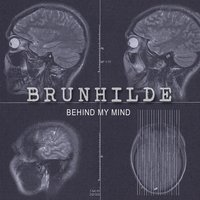 Behind My Mind — Brunhilde