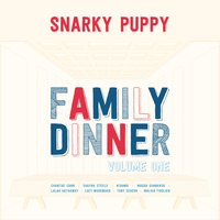 Family Dinner Vol. 1 — Snarky Puppy
