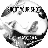 Shoot Your Shot — Mascara Massacre