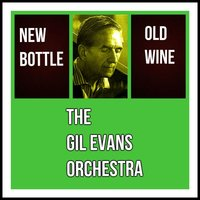 New Bottle Old Wine — Cannonball Adderley, The Gil Evans Orchestra