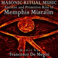 Masonic Ritual Music: Ancient and Primitive Rite of Memphis Misraïm — Francesco De Megni