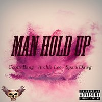 Man Hold Up — Archie Lee, Spark Dawg, Coota Bang