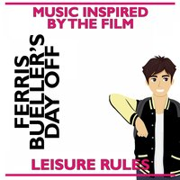 Leisure Rules: Music Inspired by the Film Ferris Bueller's Day Off — сборник