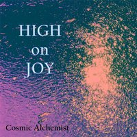 High on Joy — Cosmic Alchemist