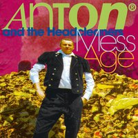 Mess-Age — Anton & the Headcleaners