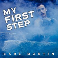 My First Step — Carl Martin