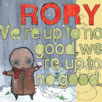 We're Up To No Good, We're Up To No Good — Rory
