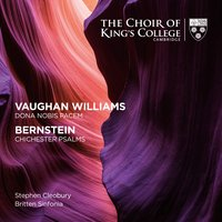 Vaughan Williams: Dona Nobis Pacem / Bernstein: Chichester Psalms — Choir Of King's College, Cambridge, Stephen Cleobury, Britten Sinfonia, Stephen Paulus, Ralph Vaughan Williams, Леонард Бернстайн