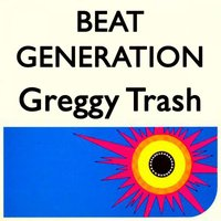 Greggy Trash — Beat Generation