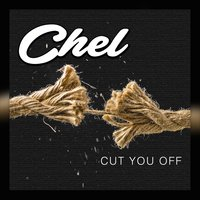 Cut You Off — Chel
