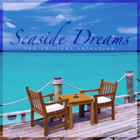 Seaside Dreams - The Chillout Selection, Vol. 3 — сборник