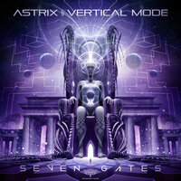 Seven Gates — Astrix, Vertical Mode