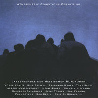 Atmospheric Conditions Permitting — Jazz Ensemble des Hessischen Rundfunks