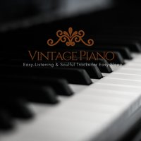 Vintage Piano - Easy-Listening & Soulful Tracks For Easy Sleep — Rick Dickert