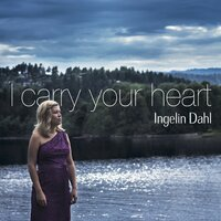 I Carry Your Heart — Ingelin Dahl