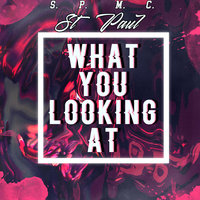 What You Looking At — St. Paul
