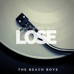 Heads You Win, Tails I Lose — The Beach Boys