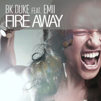 Fire Away — BK Duke, Emii