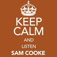 Keep Calm and Listen Sam Cooke — Sam Cooke