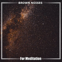 12 Brown Noises for Meditation — White Noise Baby Sleep, White Noise for Babies, White Noise Therapy