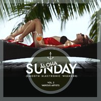 Aloha, Sunday (Smooth Electronic Weekend), Vol. 2 — сборник