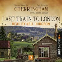 Last Train to London - Cherringham - A Cosy Crime Series: Mystery Shorts 5 — Matthew Costello, Neil Richards
