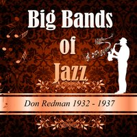 Big Bands Of Jazz, Don Redman 1932-1937 — Don Redman, Don Redman and His Orchestra