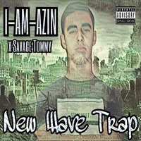 New Wave Trap — I-AM-AZIN, SAVAGE TOMMY